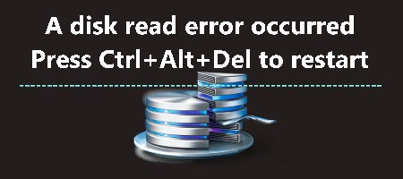 A disk read error occurred Press Ctrl+Alt+Del to restart